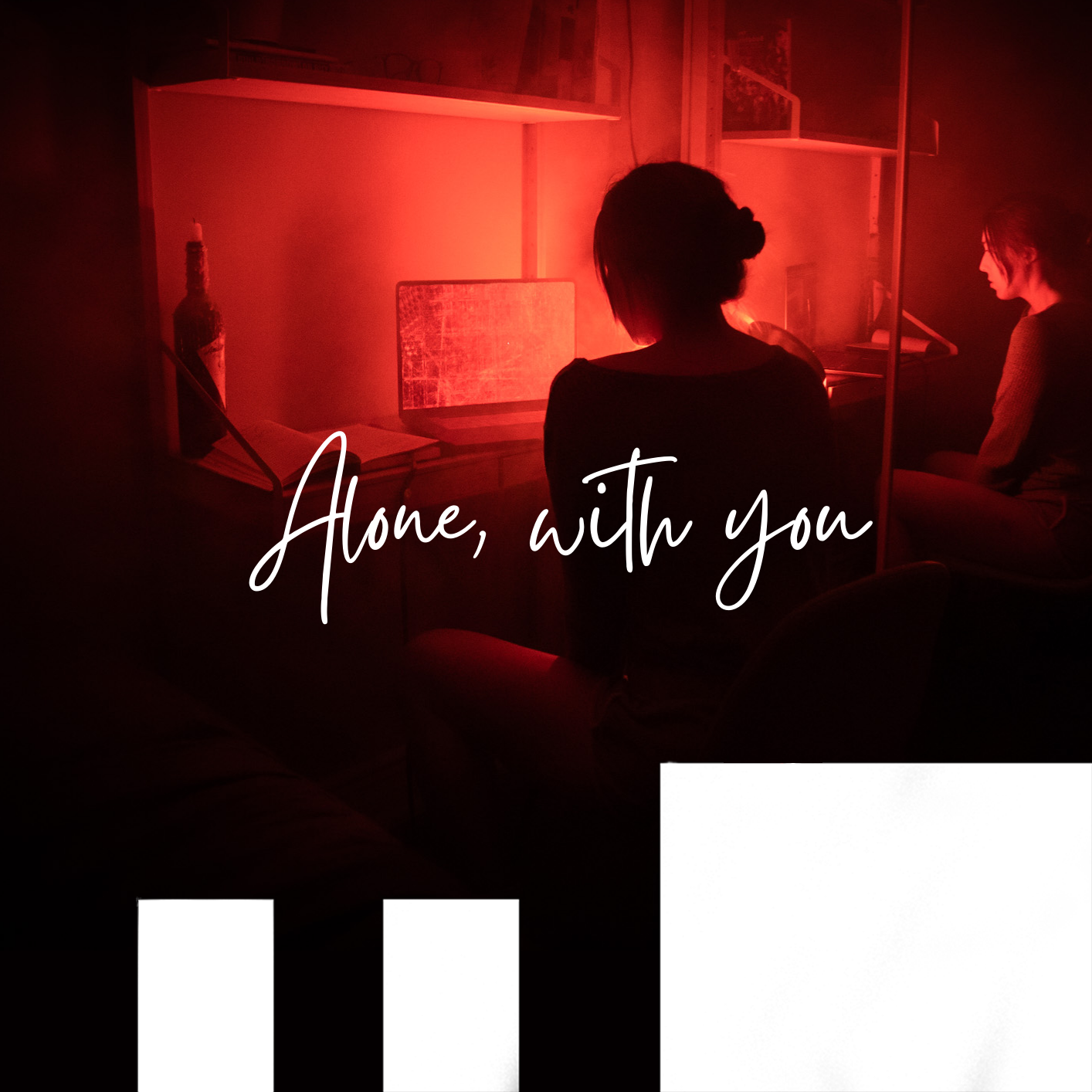 Alone, with you